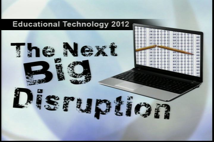 Education 2012: The Next Big Disruption